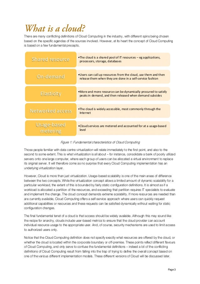 Page 3 What is a cloud? There are many conflicting definitions of Cloud Computing in the industry, with different spins b...