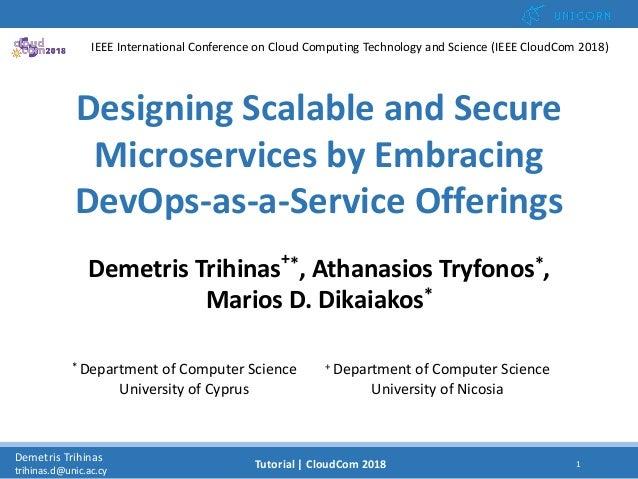 12/12/2018 1Demetris Trihinas trihinas.d@unic.ac.cy 1Tutorial   CloudCom 2018 Designing Scalable and Secure Microservices ...