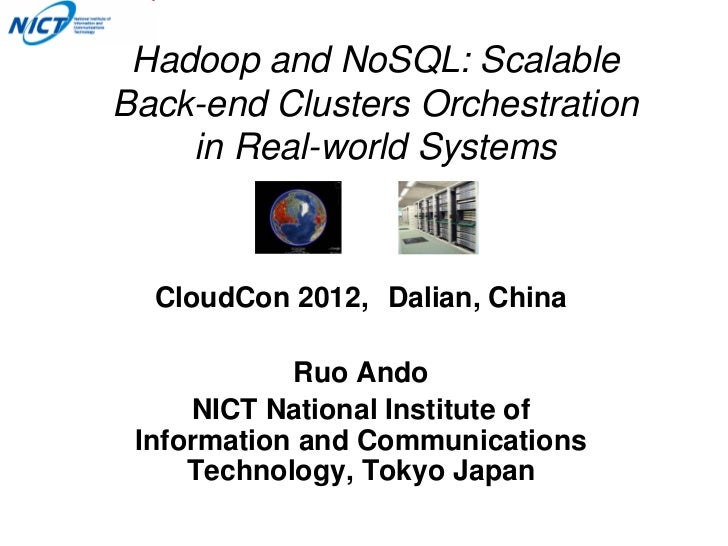 Hadoop and NoSQL: ScalableBack-end Clusters Orchestration    in Real-world Systems  CloudCon 2012, Dalian, China          ...