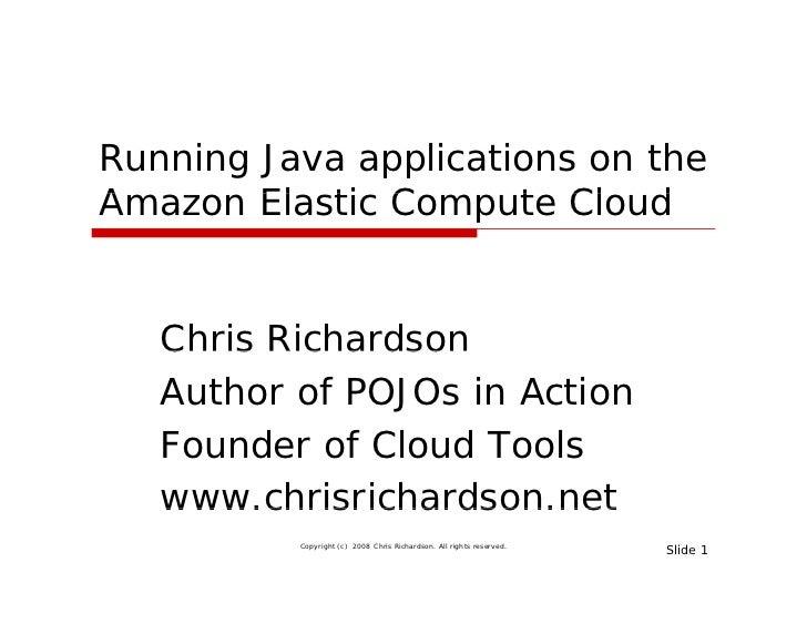 Running Java applications on the Amazon El ti C A       Elastic Compute Cl d                       t Cloud      Chris Rich...