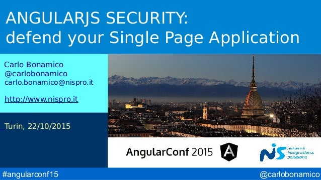 @carlobonamico#angularconf15 ANGULARJS SECURITY: defend your Single Page Application Carlo Bonamico @carlobonamico carlo.b...