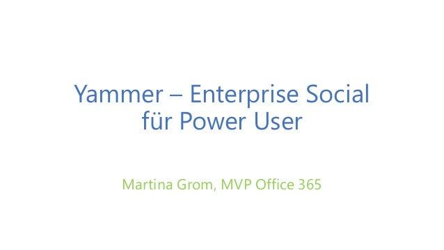Yammer – Enterprise Social für Power User Martina Grom, MVP Office 365