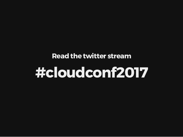 Read the twitter stream #cloudconf2017
