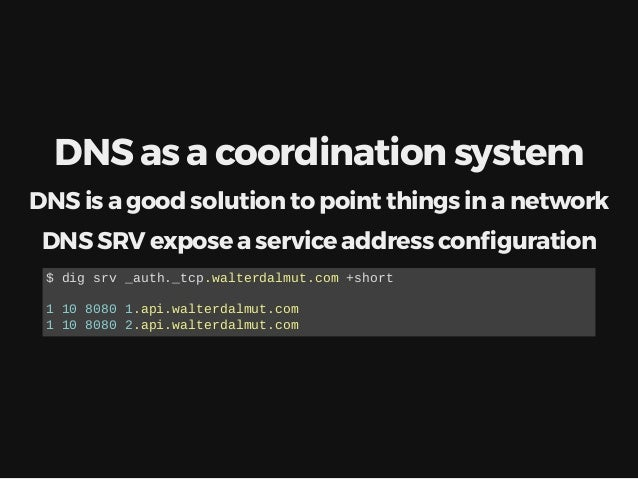 K / V Several coordination systems available Etcd is one of the most interesting coordination system available Consul inte...