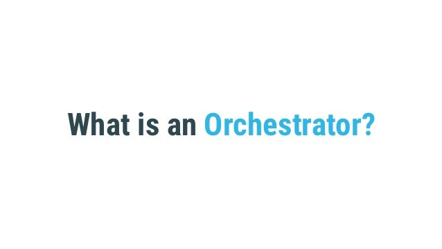 What is an Orchestrator?