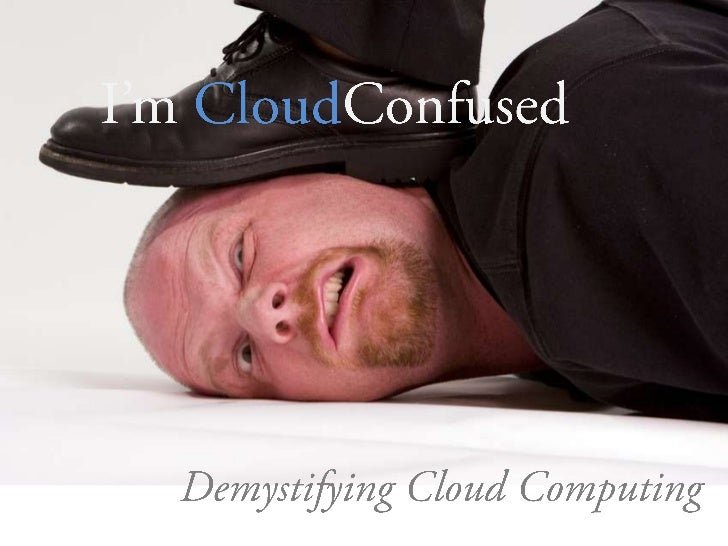 I'm CloudConfused<br />Demystifying Cloud Computing <br />