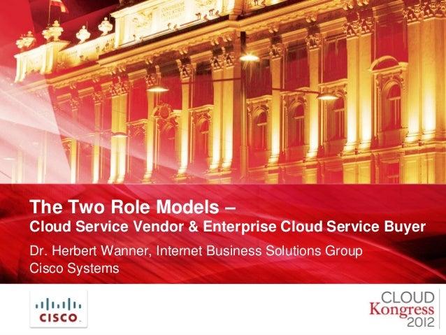 The Two Role Models –Cloud Service Vendor & Enterprise Cloud Service BuyerDr. Herbert Wanner, Internet Business Solutions ...