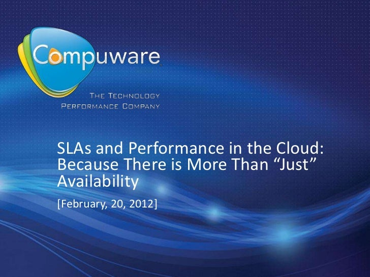 "SLAs and Performance in the Cloud:Because There is More Than ""Just""Availability[February, 20, 2012]"