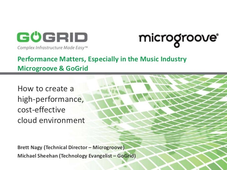 Performance Matters, Especially in the Music IndustryMicrogroove & GoGridHow to create ahigh-performance,cost-effectiveclo...
