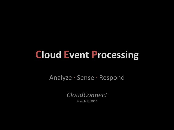Cloud Event Processing  Analyze ∙ Sense ∙ Respond       CloudConnect           March 8, 2011
