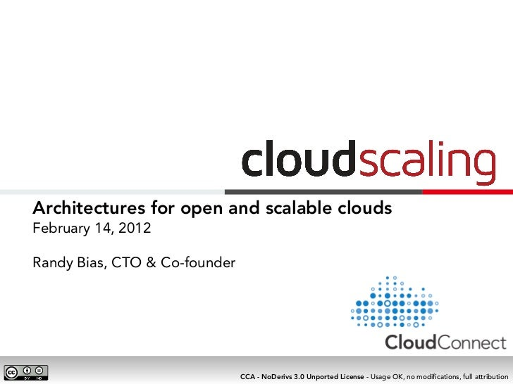 Architectures for open and scalable cloudsFebruary 14, 2012Randy Bias, CTO & Co-founder                               CCA ...