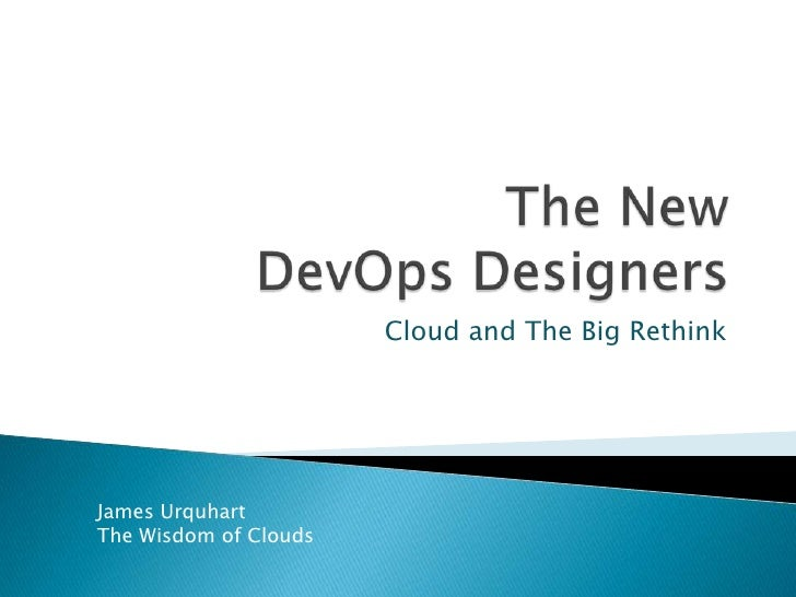 The NewDevOps Designers<br />Cloud and The Big Rethink<br />James Urquhart<br />The Wisdom of Clouds<br />
