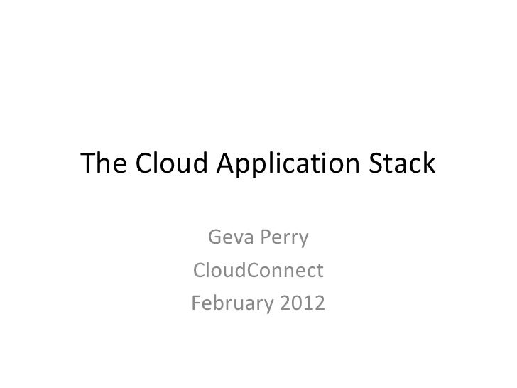 The Cloud Application Stack          Geva Perry        CloudConnect        February 2012