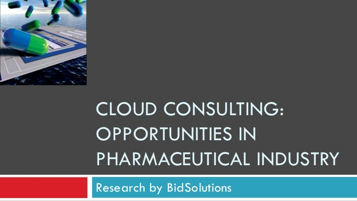 CLOUD CONSULTING: OPPORTUNITIES IN PHARMACEUTICAL INDUSTRY Research by BidSolutions
