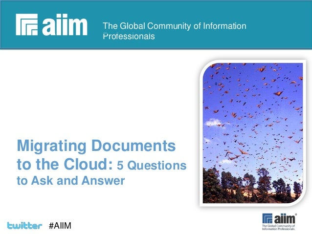 #AIIM #AIIM The Global Community of Information Professionals Migrating Documents to the Cloud: 5 Questions to Ask and Ans...