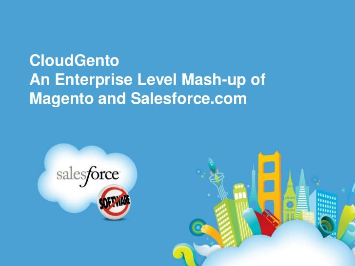 CloudGentoAn Enterprise Level Mash-up ofMagento and Salesforce.com