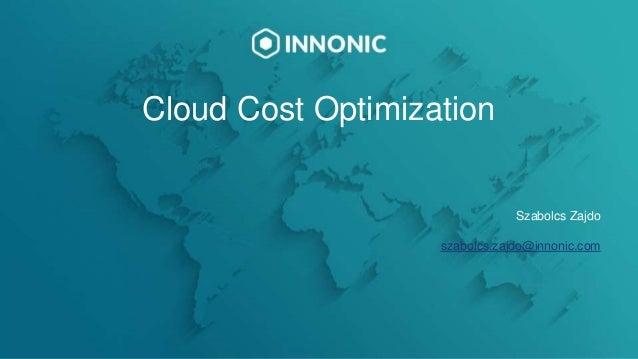 Cloud Cost Optimization Szabolcs Zajdo szabolcs.zajdo@innonic.com