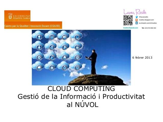 6 febrer 2013         CLOUD COMPUTINGGestió de la Informació i Productivitat               al NÚVOL