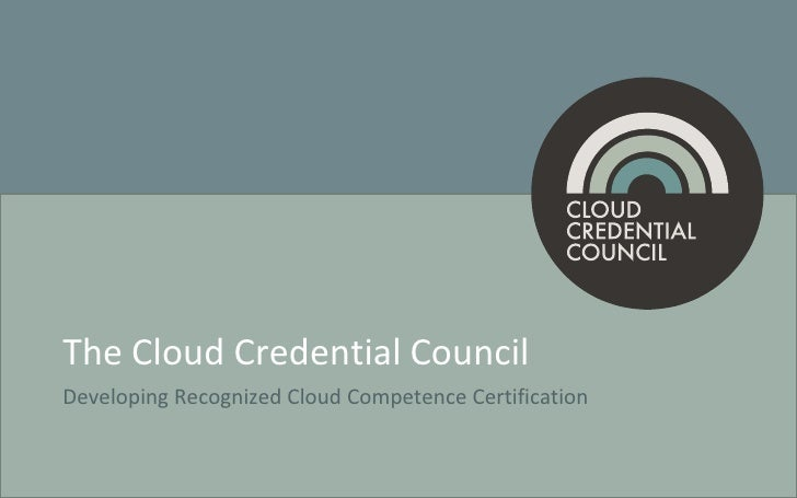 The Cloud Credential Council<br />DevelopingRecognized Cloud Competence Certification<br />