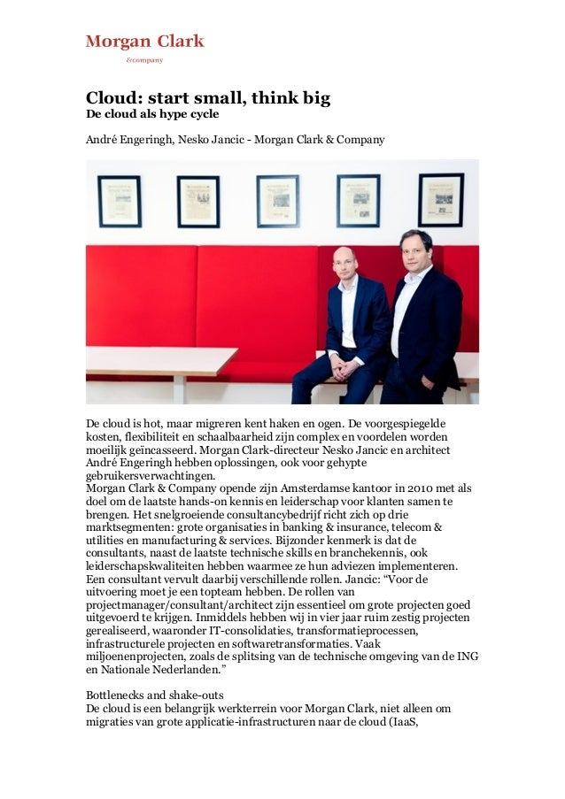 Cloud: start small, think big De cloud als hype cycle André Engeringh, Nesko Jancic - Morgan Clark & Company De cloud is...
