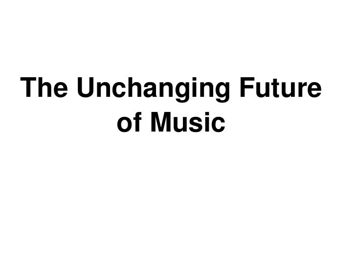 TheUnchangingFuture           ofMusic