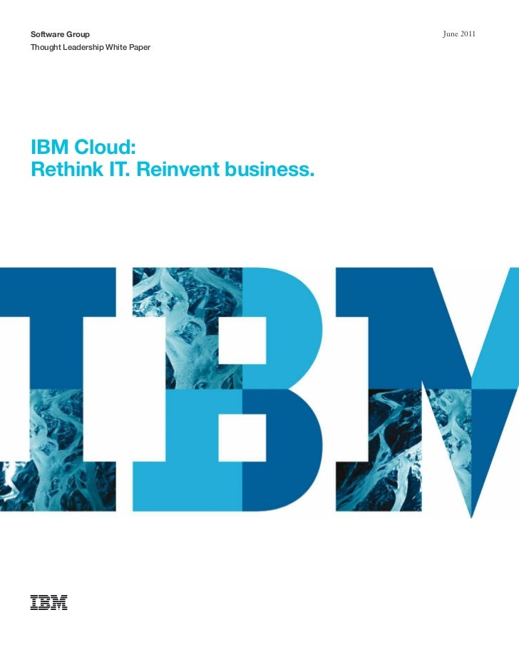 Software Group                   June 2011Thought Leadership White PaperIBM Cloud:Rethink IT. Reinvent business.