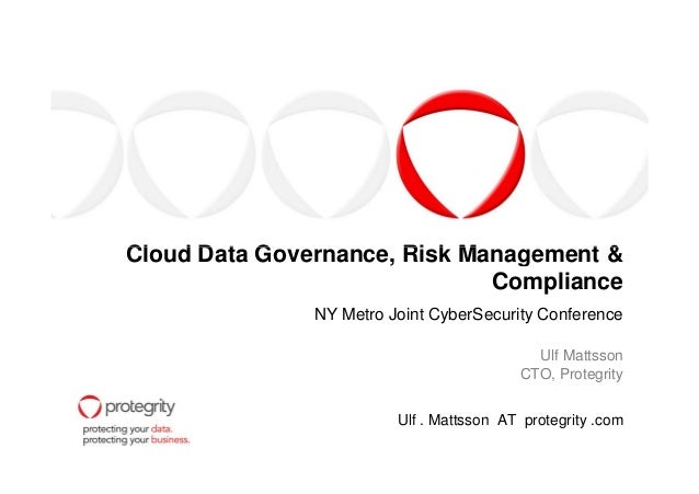 Cloud Data Governance, Risk Management &  Compliance  NY Metro Joint CyberSecurity Conference  Ulf Mattsson  CTO, Protegri...