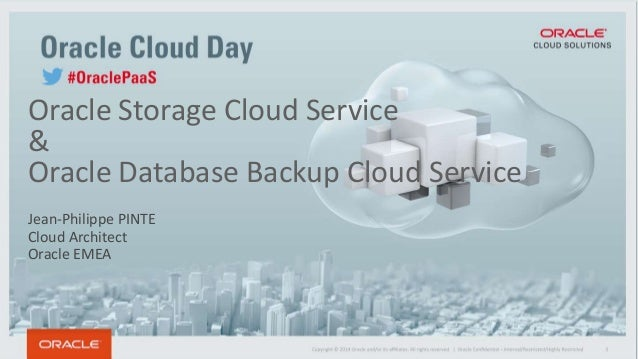 Copyright © 2014 Oracle and/or its affiliates. All rights reserved.   Oracle Storage Cloud Service & Oracle Database Backu...