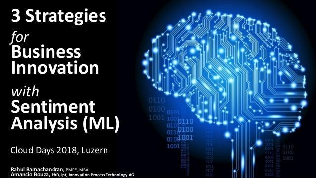 3Strategies for Business Innovation with Sentiment Analysis(ML) RahulRamachandran,PMP®,MBA AmancioBouza,PhD,ip...