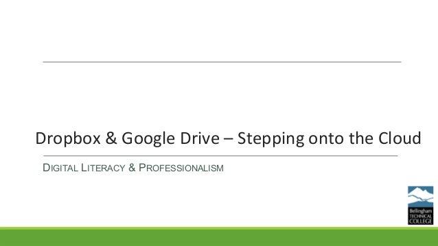 Dropbox & Google Drive – Stepping onto the Cloud DIGITAL LITERACY & PROFESSIONALISM