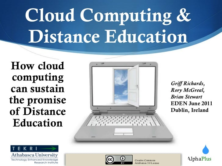 Cloud Computing & Distance Education How cloud computing can sustain the promise of Distance Education Creative Commons At...