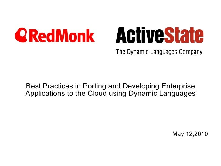 Best Practices in Porting and Developing Enterprise Applications to the Cloud using Dynamic Languages May 12,2010 May 12