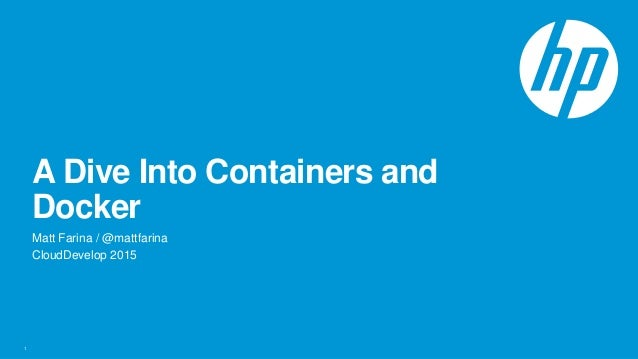 A Dive Into Containers and Docker Matt Farina / @mattfarina CloudDevelop 2015 1