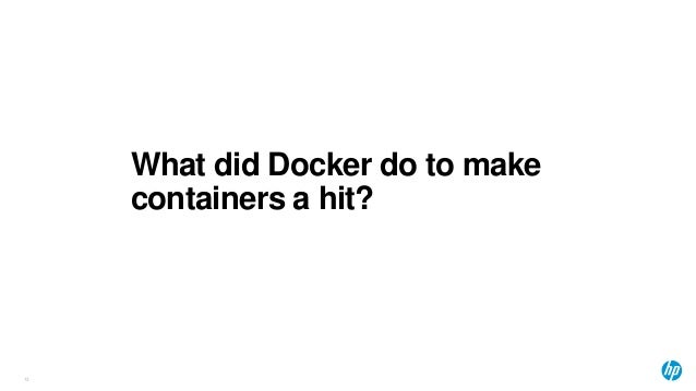 What did Docker do to make containers a hit? 13