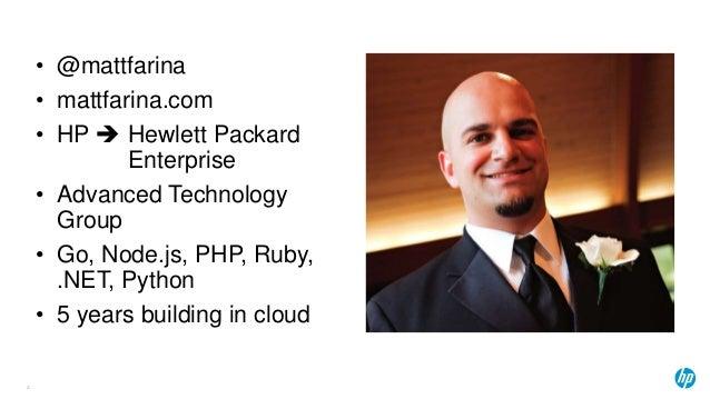 • @mattfarina • mattfarina.com • HP  Hewlett Packard Enterprise • Advanced Technology Group • Go, Node.js, PHP, Ruby, .NE...