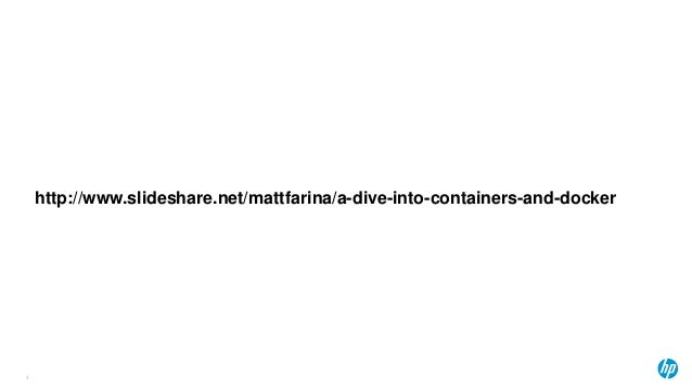 http://www.slideshare.net/mattfarina/a-dive-into-containers-and-docker 3