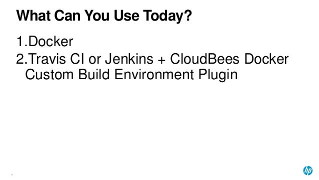 What Can You Use Today? 61 1.Docker 2.Travis CI or Jenkins + CloudBees Docker Custom Build Environment Plugin