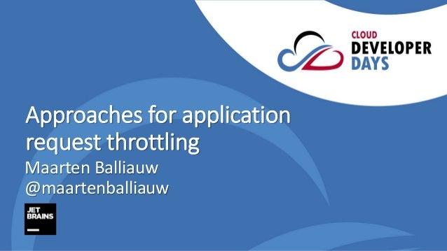 Approaches for application request throttling Maarten Balliauw @maartenballiauw
