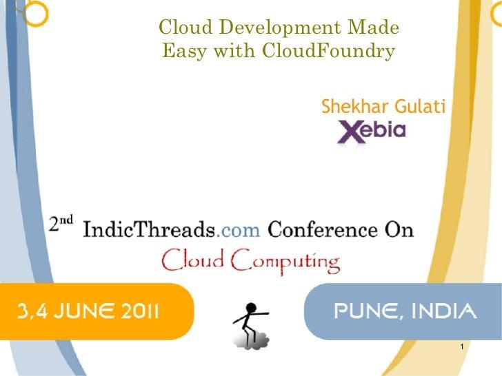 Cloud Development MadeEasy with CloudFoundry              Shekhar Gulati                               1