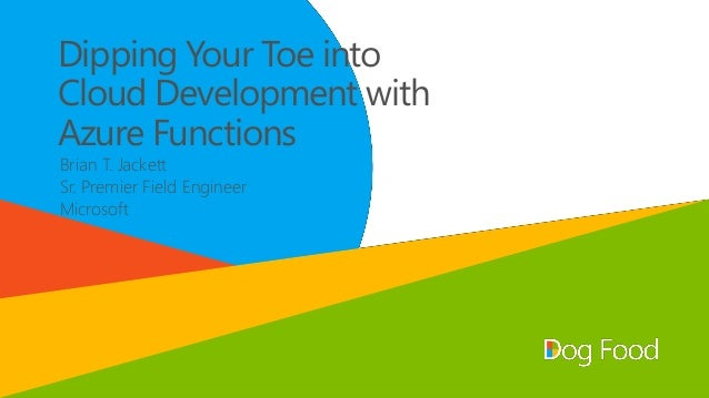 Dipping Your Toe into Cloud Development with Azure Functions Brian T. Jackett Sr. Premier Field Engineer Microsoft