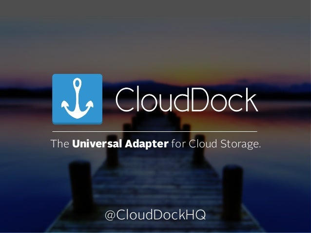 The Universal Adapter for Cloud Storage.  @CloudDockHQ