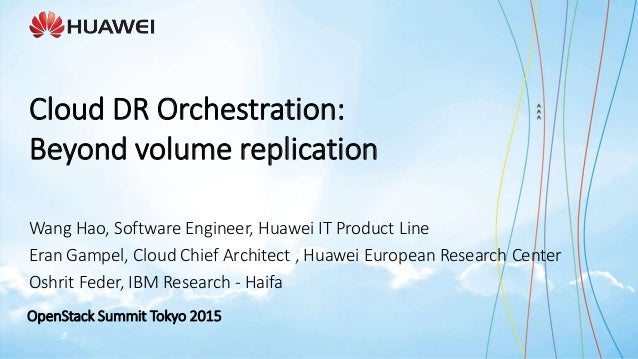 OpenStack Summit Tokyo 2015 Wang Hao, Software Engineer, Huawei IT Product Line Eran Gampel, Cloud Chief Architect , Huawe...