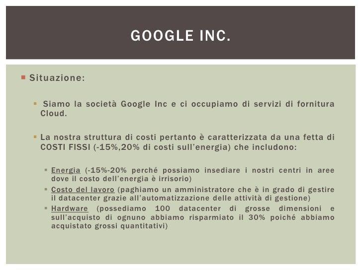 GOOGLE INC. Situazione:   Siamo la società Google Inc e ci occupiamo di servizi di fornitura    Cloud.   La nostra stru...