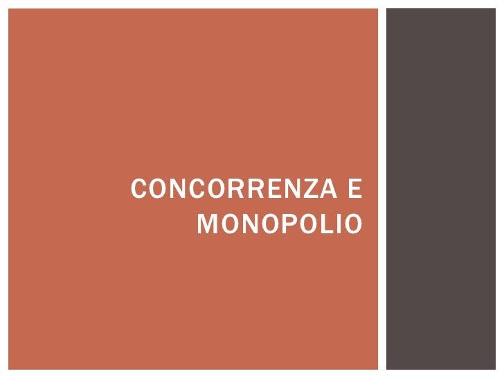 CONCORRENZA E   MONOPOLIO