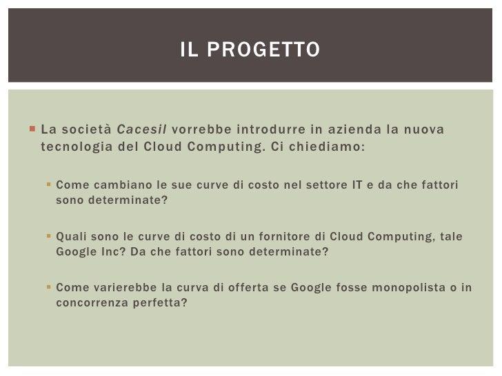 IL PROGETTO La società Cacesil vorrebbe introdurre in azienda la nuova  tecnologia del Cloud Computing. Ci chiediamo:   ...