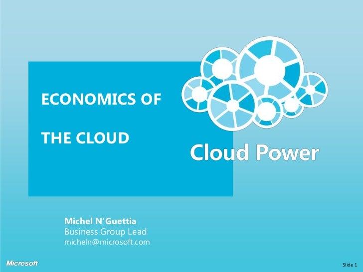 Economics of the cloud<br />Slide 1<br />Michel N'Guettia<br />Business Group Lead<br />micheln@microsoft.com<br />