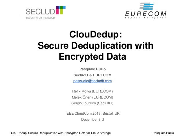 ClouDedup: Secure Deduplication with Encrypted Data Pasquale Puzio SecludIT & EURECOM  pasquale@secludit.com Refik Molva (...