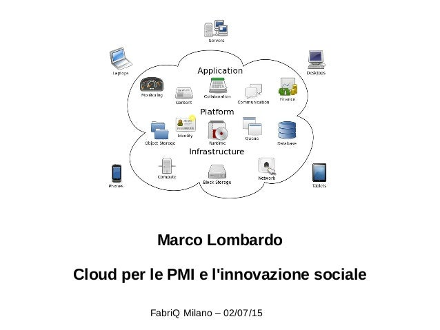 Marco Lombardo Cloud per le PMI e l'innovazione sociale FabriQ Milano – 02/07/15