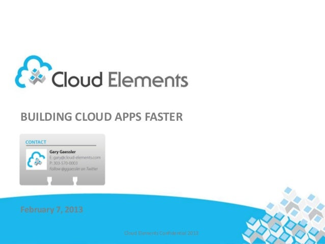 Title oneBUILDING CLOUD APPS FASTER Title twoFebruary 7, 2013                   Cloud Elements Confidential 2013