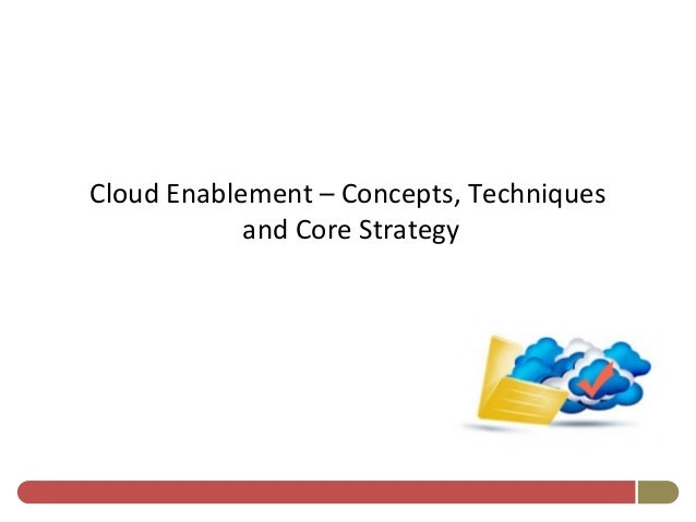 Cloud Enablement – Concepts, Techniques and Core Strategy